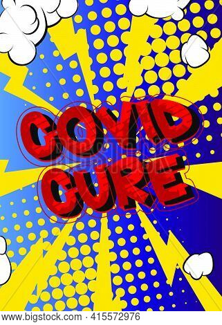 Covid Cure - Comic Book Style Text. Illness, Medical And Infection Prevention Related Words, Quote O