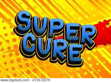 Super Cure - Comic Book Style Text. Illness, Medical And Infection Prevention Related Words, Quote O