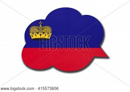 3d Speech Bubble With Liechtensteiner National Flag Isolated On White Background. Speak And Learn La