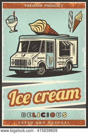 Vintage Colored Fresh Ice Cream Poster With Sweet Products Sundae And Delivery Truck Vector Illustra