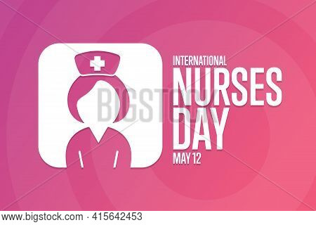 International Nurses Day. May 12. Holiday Concept. Template For Background, Banner, Card, Poster Wit
