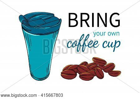 Reusable Coffee Cup Banner. Bring Tour Own Cup Leaflet Isolated In White Background. Sketch Vector I