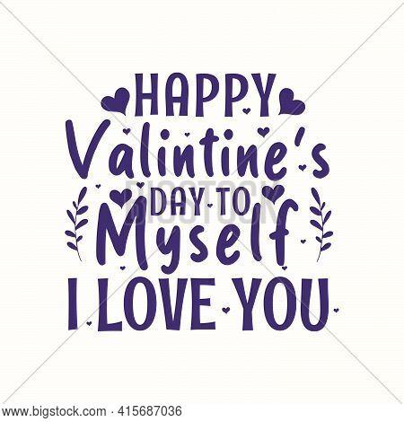 Happy Valentine's Day To Myself, I Love You