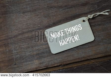 Wooden Board Written With Text Make Things Happen!