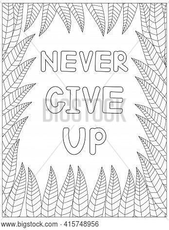 Never Give Up. Quote Coloring Page. Affirmation Coloring. Vector Illustration.