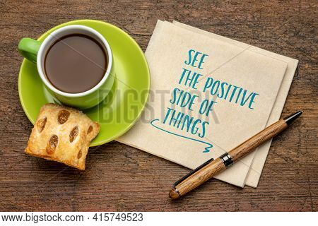 see the positive side of things  - inspirational handwriting on a napkin with a cup of coffee, positivity, mindset and personal development concept