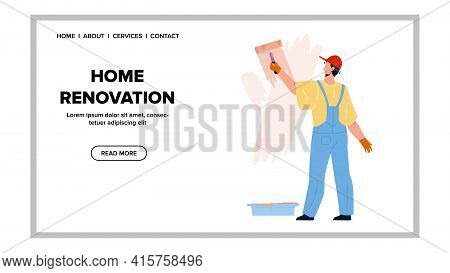 Home Renovation Occupation Of Painter Man Vector. Man Painting Wall With Roller, Home Renovation Or
