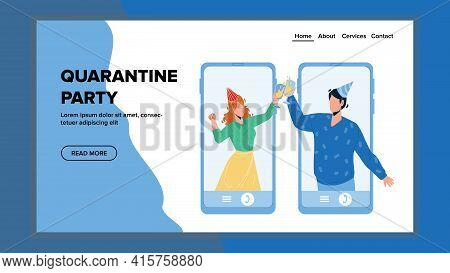 Quarantine Party Celebration With Friends Vector. Online Quarantine Party Celebrate Young Man And Wo