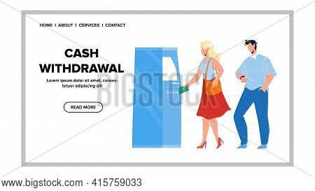 Cash Withdrawal From Atm With Credit Card Vector. Young Girl Cash Withdrawal From Asynchronous Trans