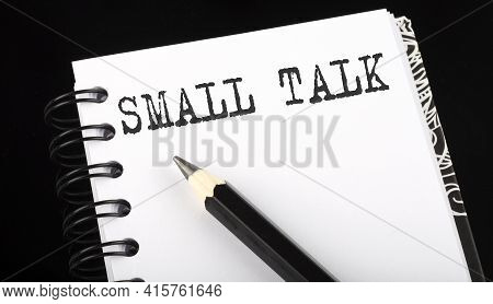 Small Talk Written Text In Small Notebook On A Black Background