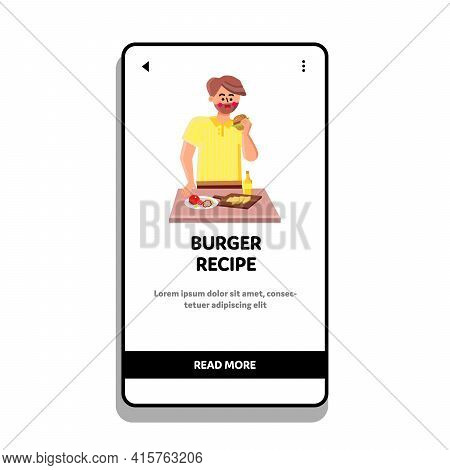 Burger Recipe Preparing Man On Kitchen Vector. Delicious Burger Recipe With Cheese, Paprika, Meat St