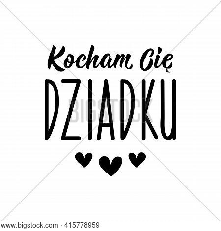 Translation From Polish: Love You Grandpa. Modern Vector Brush Calligraphy. Ink Illustration. Perfec
