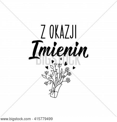 Translation From Polish: On The Occasion Of The Name Day. Modern Vector Brush Calligraphy. Ink Illus