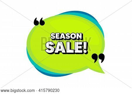 Season Sale Symbol. Speech Bubble Banner With Quotes. Special Offer Price Sign. Advertising Discount