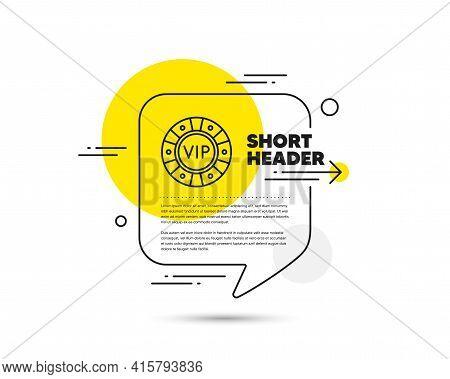 Vip Poker Chip Line Icon. Speech Bubble Vector Concept. Very Important Person Casino Sign. Member Cl