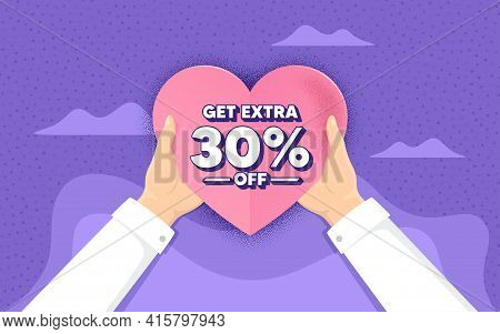 Get Extra 30 Percent Off Sale. Charity And Donate Concept. Discount Offer Price Sign. Special Offer