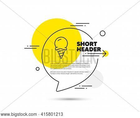 Ice Cream Line Icon. Speech Bubble Vector Concept. Vanilla Sundae Cone Sign. Frozen Summer Dessert S