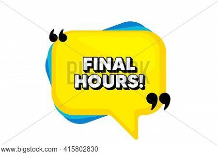 Final Hours Sale. Yellow Speech Bubble Banner With Quotes. Special Offer Price Sign. Advertising Dis
