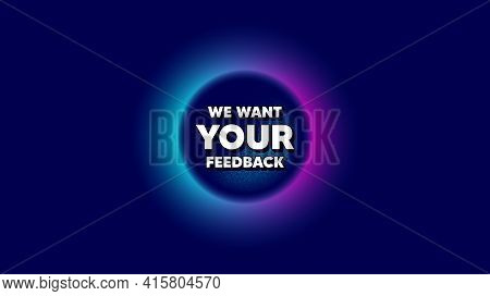 We Want Your Feedback Symbol. Abstract Neon Background With Dotwork Shape. Survey Or Customer Opinio