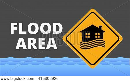 Flood Area Sign, Natural Disaster With House, Heavy Rain And Storm , Damage With Home, Clouds And Ra