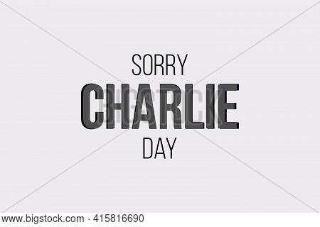 Sorry Charlie Day Vector Background Design. Flat Typography Text On  White Background.