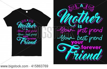 Mother T Shirt. A Mother Is Your First Friend Your Best Friend Your Forever Friend Saying T-shirt Fo