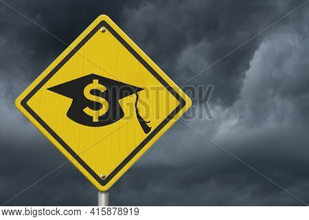 Student Loan Warning Message With Grad Hat And Dollar Sign Symbol On A On Yellow Caution Road Sign 3