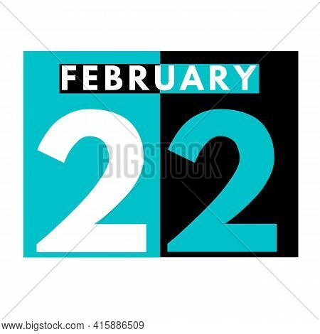 February 22 . Flat Daily Calendar Icon .date ,day, Month .calendar For The Month Of February