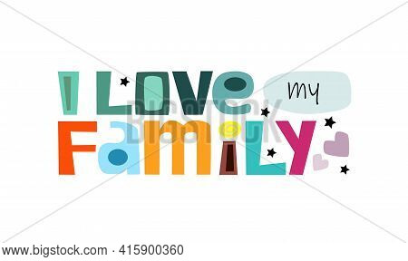 I Love My Family Affirmation Motivational Quote Vector Text Art. Colourful Letters Blogs Banner Card