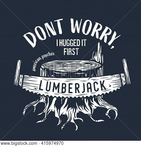 Lumberjack Wood Stump With Saw For Logo And Emblem Of Carpenter. Hacksaw And Roots For T-shirts Prin