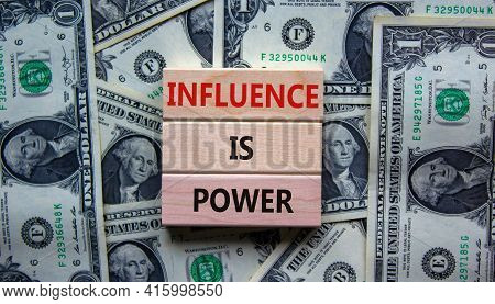 Influence Is Power Symbol. Wooden Blocks With Words 'influence Is Power'. Beautiful Background From