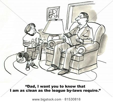 Cartoon of child on pee wee football team telling his father he is as clean as the league by-laws require. poster