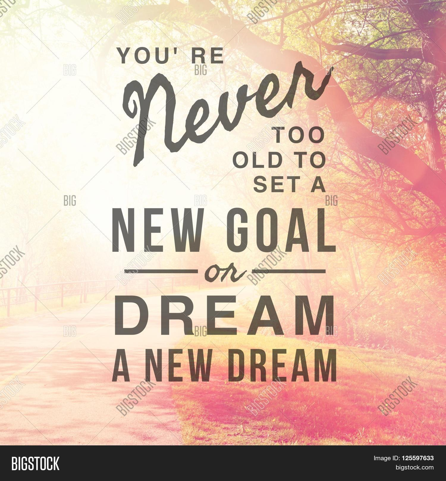 High Quality Inspirational Typographic Quote   Youu0027re Never Too Old To Set A New Goal Or