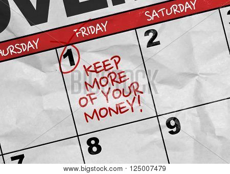 Concept image of a Calendar with the text: Keep More of Your Money