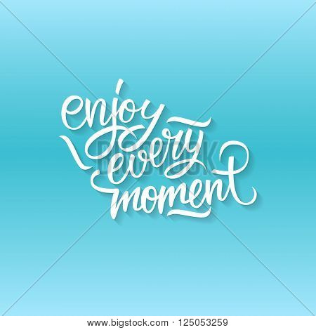 Enjoy every moment quote. Enjoy every moment handwritten inscription. Hand drawn lettering. Enjoy every moment calligraphy. Motivation card. Vector illustration.