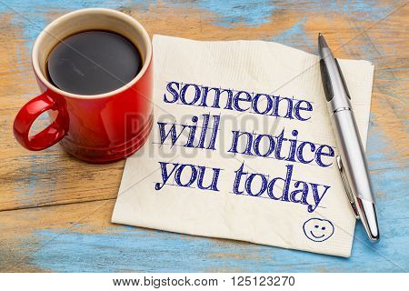 someone will notice you today - positive affirmation concept - handwriting on a napkin with a cup of coffee