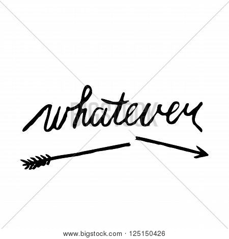 Handwritten word whatever and broken arrow on white background. Ink hand lettering. Stock vector illustration.
