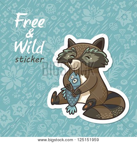 Sticker of cartoon cute character raccoon. Funny little raccoon hugging fish. Endless floral background. Free and Wild sticker. Vector illustration