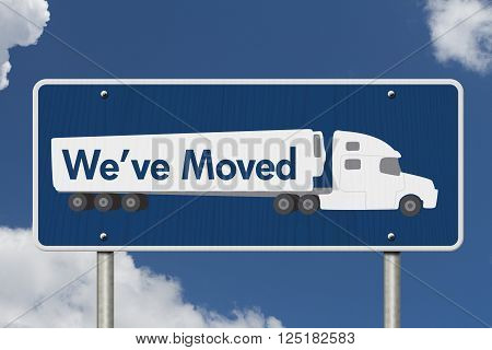 We've Moved Sign A blue Road Sign with text We've Moved and a truck with sky background