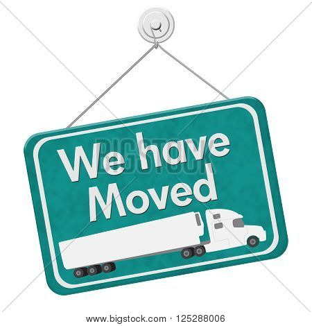 We have Moved Sign, A teal hanging sign with text We Have Moved with a truck isolated over white
