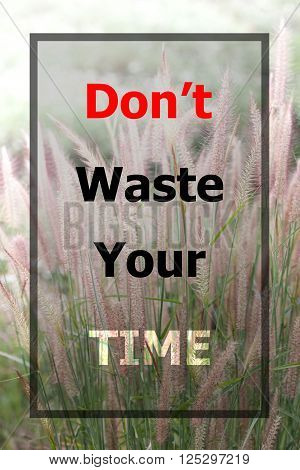 Inspiraional quote of don't waste your time on field of grass