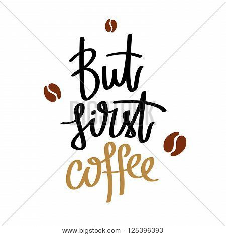 But first coffee. Fashionable calligraphy. Coffee quote. Coffee label. Vector illustration on white background.