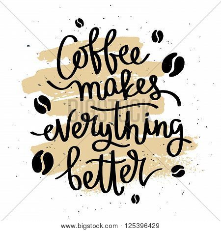 Coffee makes everything better. Fashionable calligraphy. Coffee quote. Coffee label. Vector illustration on white background with ink smear beige