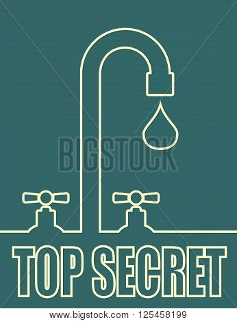 Leak text with drop from faucet. Typography vector concept. Top secret text
