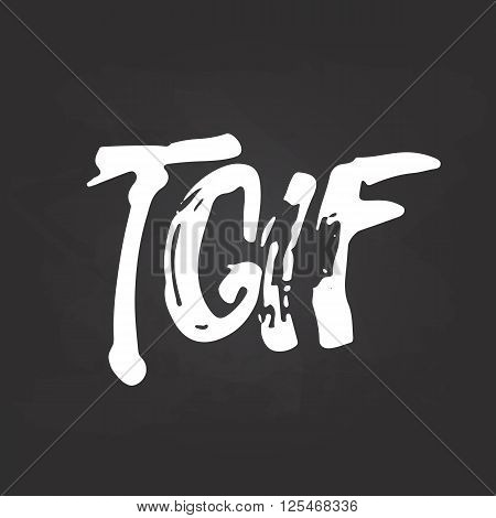 Hand drawn chalk typography lettering acronym phrase Thank God It's Friday - TGIF isolated on the black chalkboard background. Modern calligraphy for typography invitation card or t-shirt print design