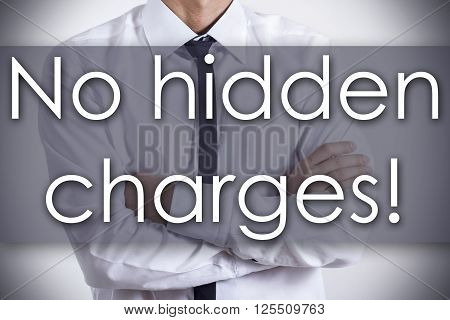 No Hidden Charges! - Young Businessman With Text - Business Concept