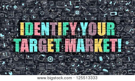 Identify Your Target Market - Multicolor Concept on Dark Brick Wall Background with Doodle Icons Around. Illustration with Elements of Doodle Style. Identify Your Target Market on Dark Wall.