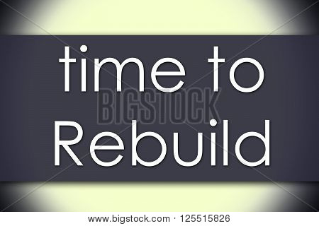 Time To Rebuild - Business Concept With Text