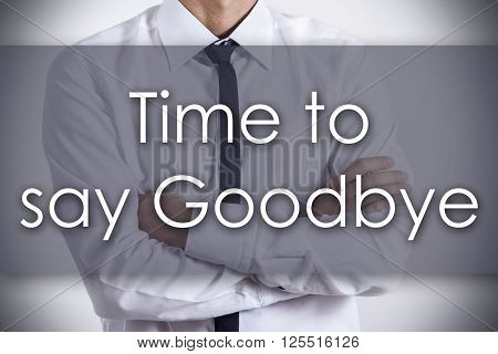 Time To Say Goodbye - Young Businessman With Text - Business Concept