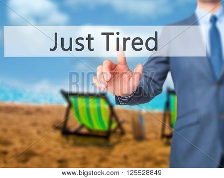 Just Tired - Businessman Hand Pressing Button On Touch Screen Interface.